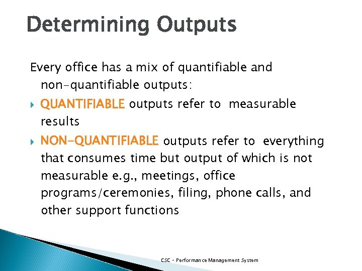 Determining Outputs Every office has a mix of quantifiable and non-quantifiable outputs: QUANTIFIABLE outputs