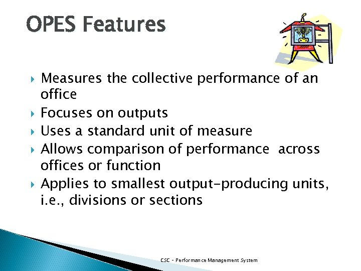 OPES Features Measures the collective performance of an office Focuses on outputs Uses a