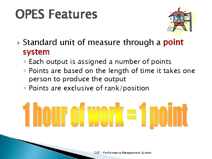 OPES Features Standard unit of measure through a point system ◦ Each output is
