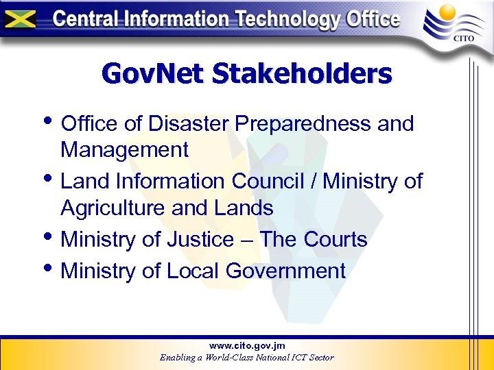 Gov. Net Stakeholders • Office of Disaster Preparedness and • • • Management Land