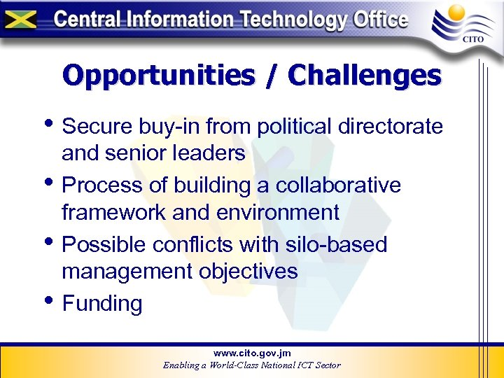 Opportunities / Challenges • Secure buy-in from political directorate • • • and senior
