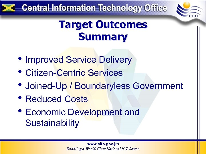 Target Outcomes Summary • Improved Service Delivery • Citizen-Centric Services • Joined-Up / Boundaryless