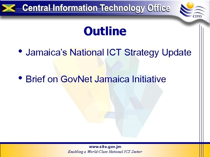 Outline • Jamaica's National ICT Strategy Update • Brief on Gov. Net Jamaica Initiative