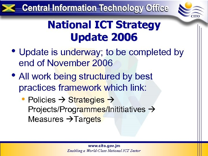 National ICT Strategy Update 2006 • Update is underway; to be completed by •