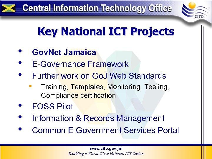 Key National ICT Projects • • • Gov. Net Jamaica E-Governance Framework Further work