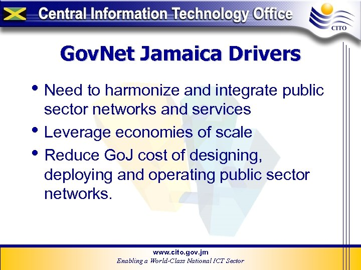 Gov. Net Jamaica Drivers • Need to harmonize and integrate public • • sector