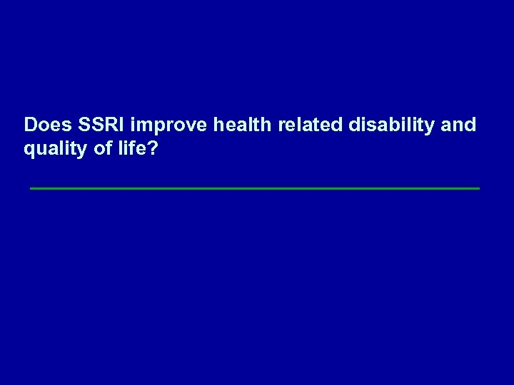 Does SSRI improve health related disability and quality of life?