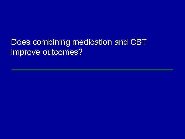 Does combining medication and CBT improve outcomes?
