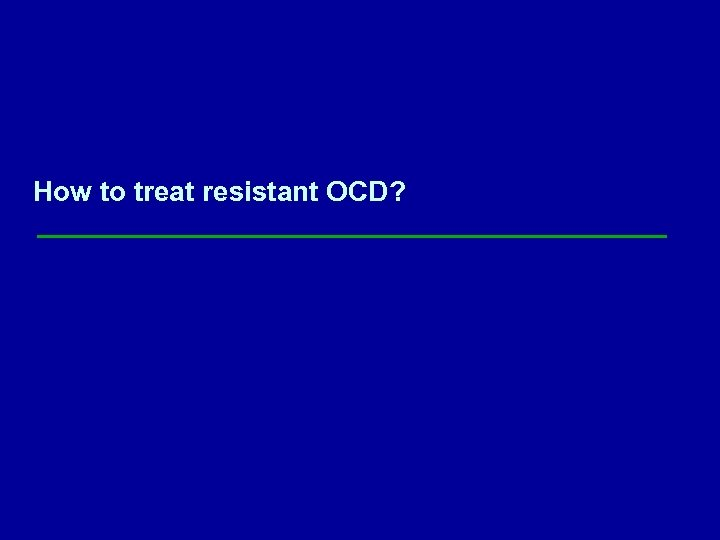 How to treat resistant OCD?