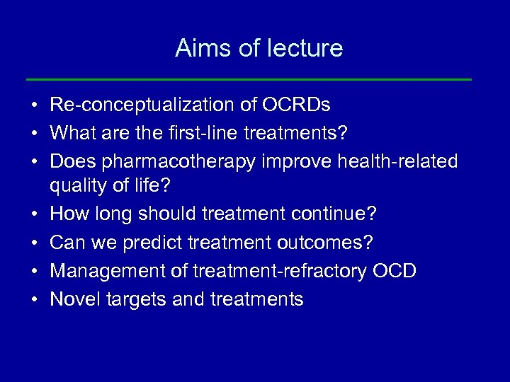 Aims of lecture • Re-conceptualization of OCRDs • What are the first-line treatments? •