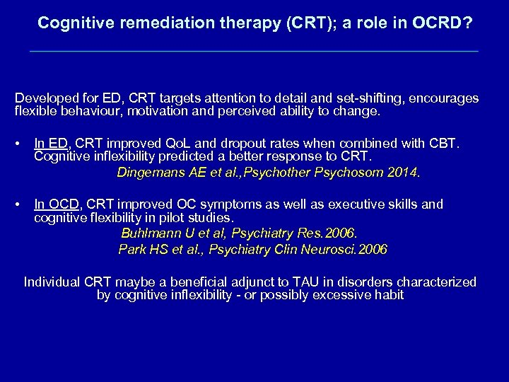 Cognitive remediation therapy (CRT); a role in OCRD? Developed for ED, CRT targets attention