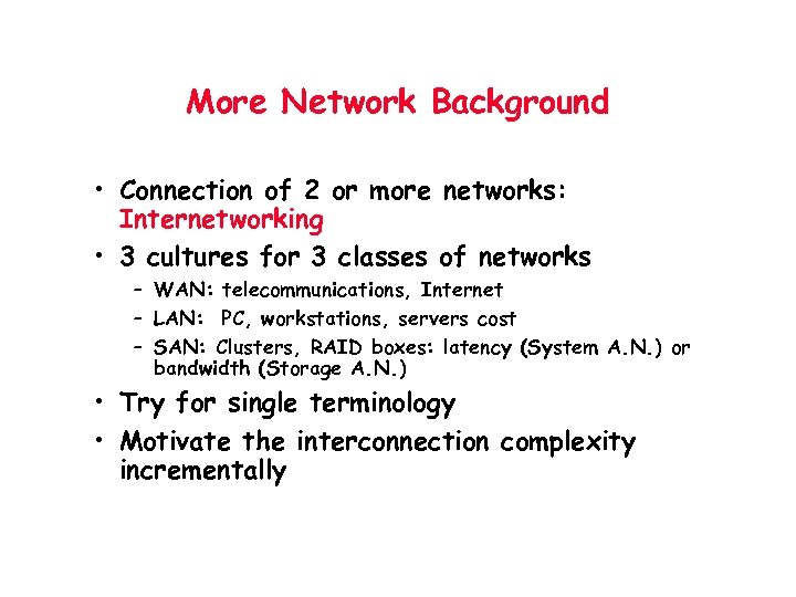 More Network Background • Connection of 2 or more networks: Internetworking • 3 cultures