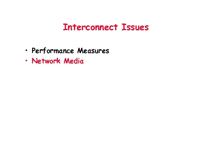 Interconnect Issues • Performance Measures • Network Media