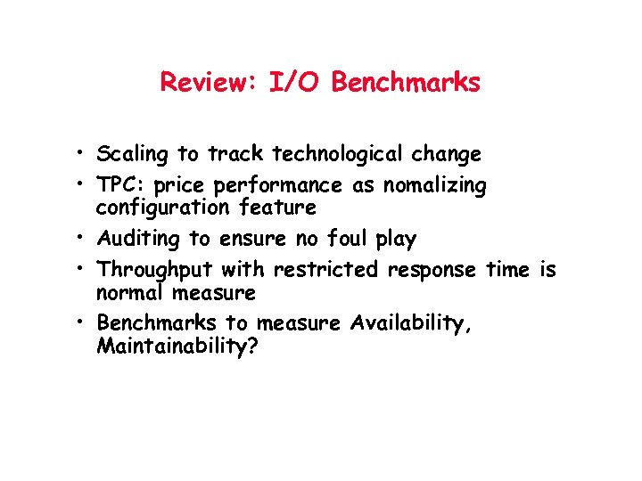 Review: I/O Benchmarks • Scaling to track technological change • TPC: price performance as