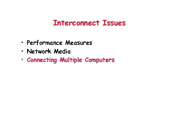 Interconnect Issues • Performance Measures • Network Media • Connecting Multiple Computers
