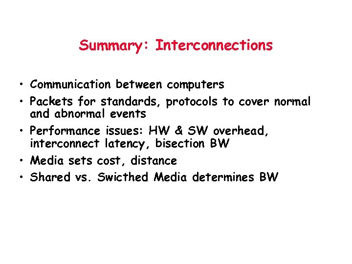 Summary: Interconnections • Communication between computers • Packets for standards, protocols to cover normal