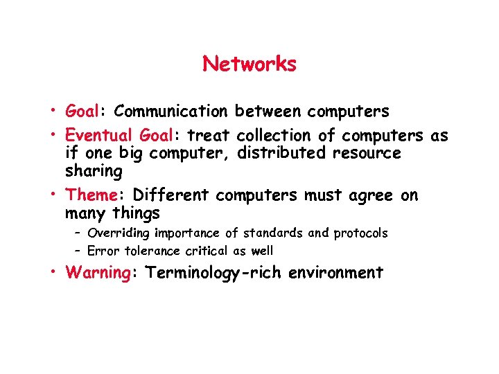 Networks • Goal: Communication between computers • Eventual Goal: treat collection of computers as