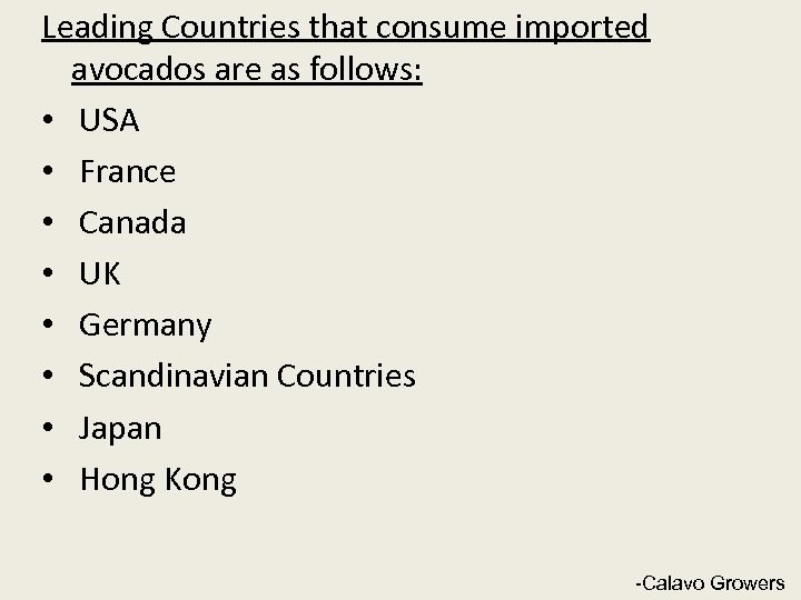 Leading Countries that consume imported avocados are as follows: • USA • France •