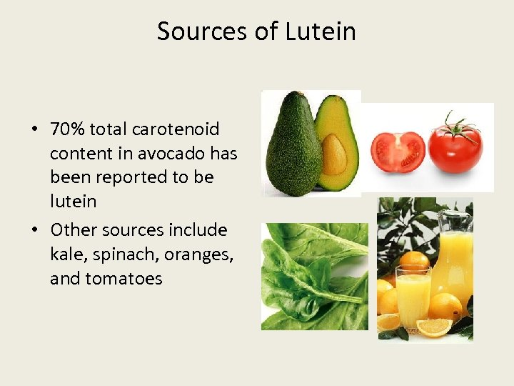 Sources of Lutein • 70% total carotenoid content in avocado has been reported to