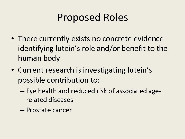 Proposed Roles • There currently exists no concrete evidence identifying lutein's role and/or benefit