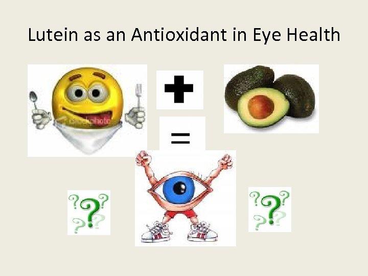 Lutein as an Antioxidant in Eye Health