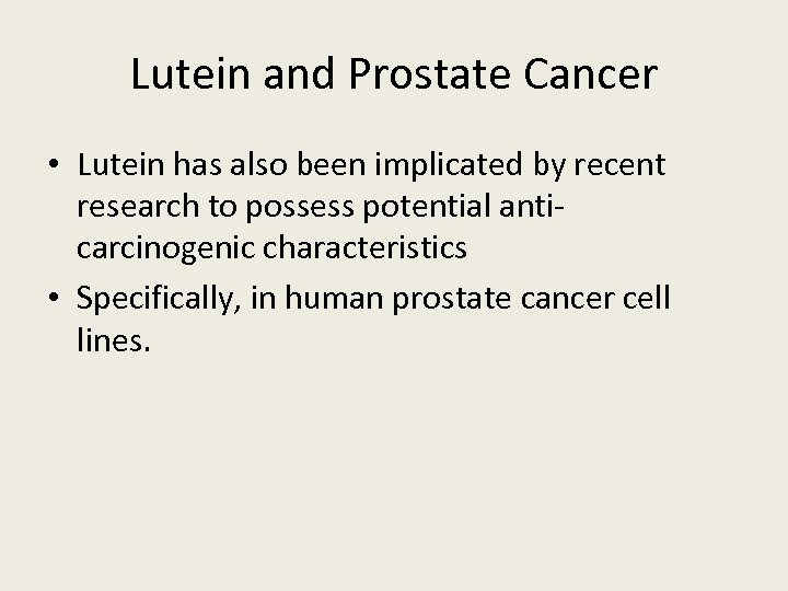 Lutein and Prostate Cancer • Lutein has also been implicated by recent research to