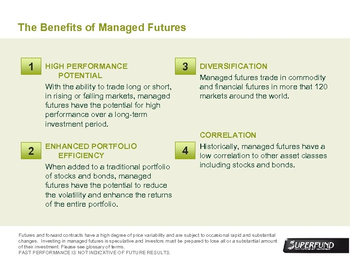 The Benefits of Managed Futures 1 2 HIGH PERFORMANCE POTENTIAL With the ability to