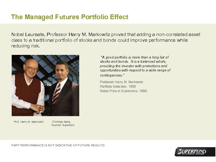 The Managed Futures Portfolio Effect Nobel Laureate, Professor Harry M. Markowitz proved that adding