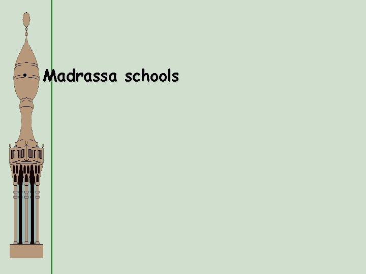 • Madrassa schools