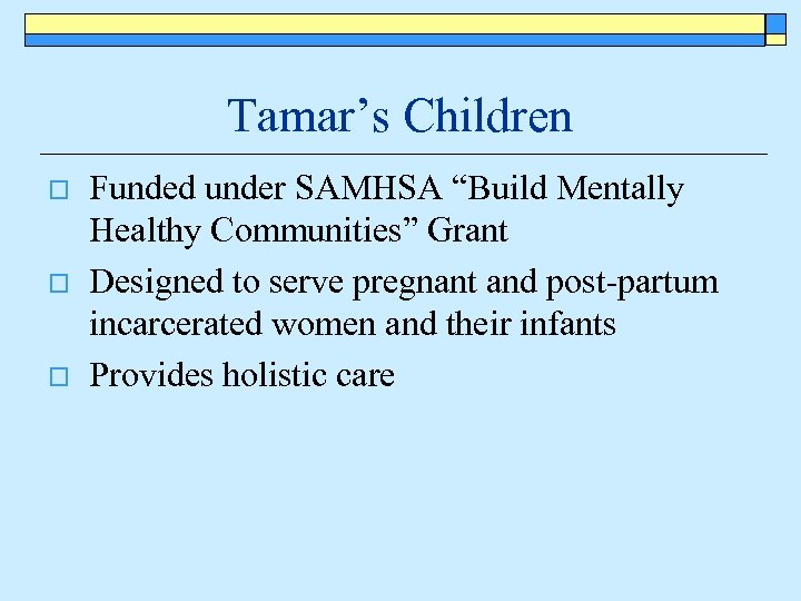 "Tamar's Children o o o Funded under SAMHSA ""Build Mentally Healthy Communities"" Grant Designed"