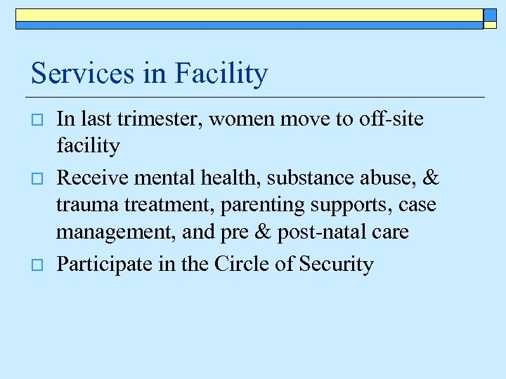 Services in Facility o o o In last trimester, women move to off-site facility