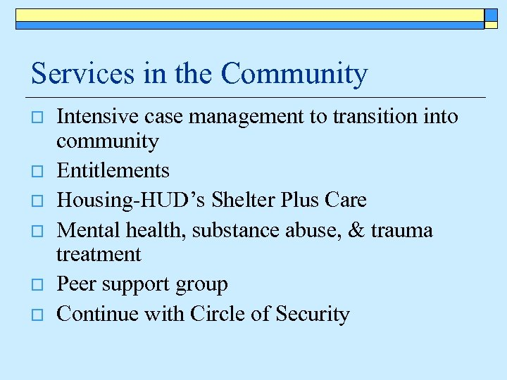 Services in the Community o o o Intensive case management to transition into community