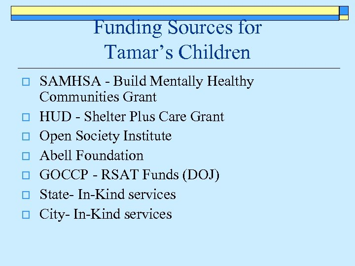 Funding Sources for Tamar's Children o o o o SAMHSA - Build Mentally Healthy