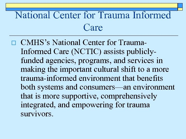 National Center for Trauma Informed Care o CMHS's National Center for Trauma. Informed Care