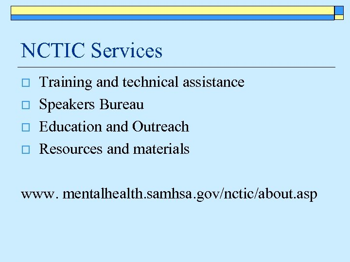 NCTIC Services o o Training and technical assistance Speakers Bureau Education and Outreach Resources