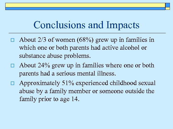 Conclusions and Impacts o o o About 2/3 of women (68%) grew up in