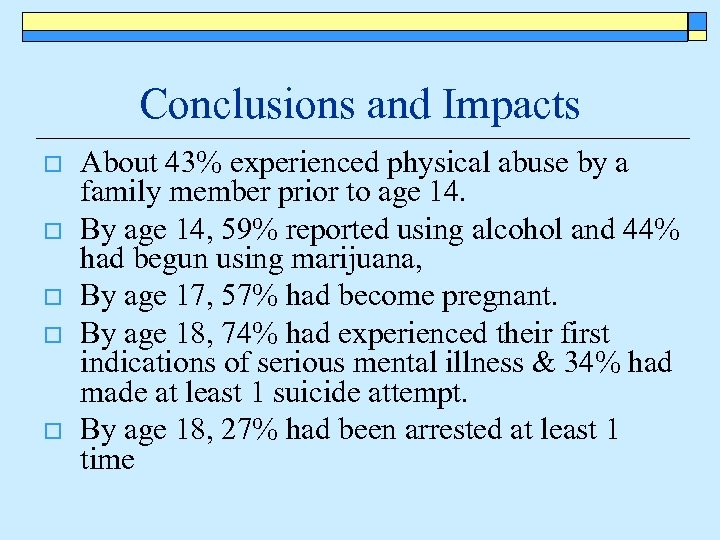 Conclusions and Impacts o o o About 43% experienced physical abuse by a family