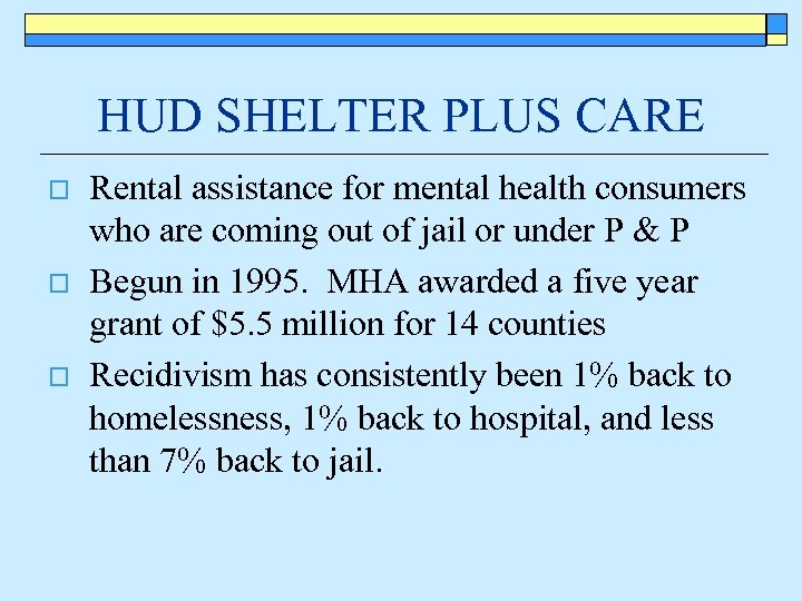 HUD SHELTER PLUS CARE o o o Rental assistance for mental health consumers who