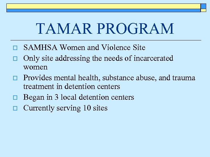 TAMAR PROGRAM o o o SAMHSA Women and Violence Site Only site addressing the