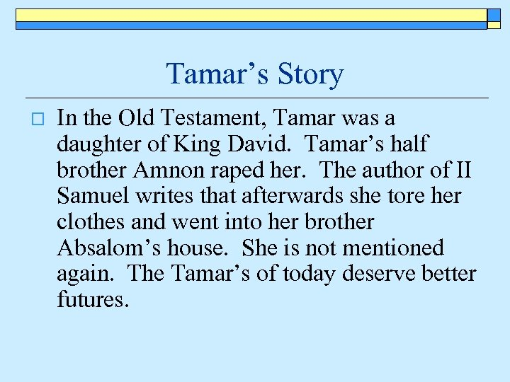 Tamar's Story o In the Old Testament, Tamar was a daughter of King David.