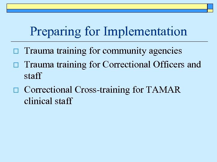 Preparing for Implementation o o o Trauma training for community agencies Trauma training for
