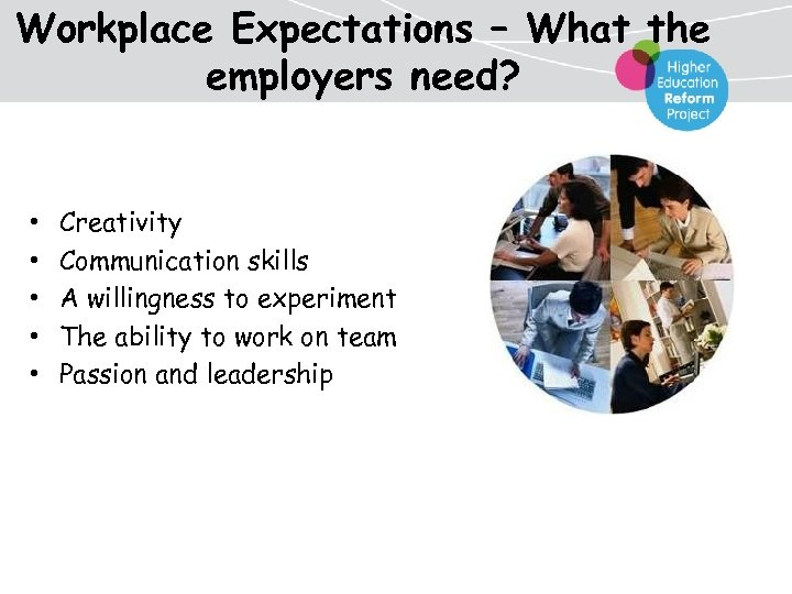 Workplace Expectations – What the employers need? • • • Creativity Communication skills A