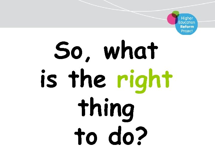 So, what is the right thing to do?