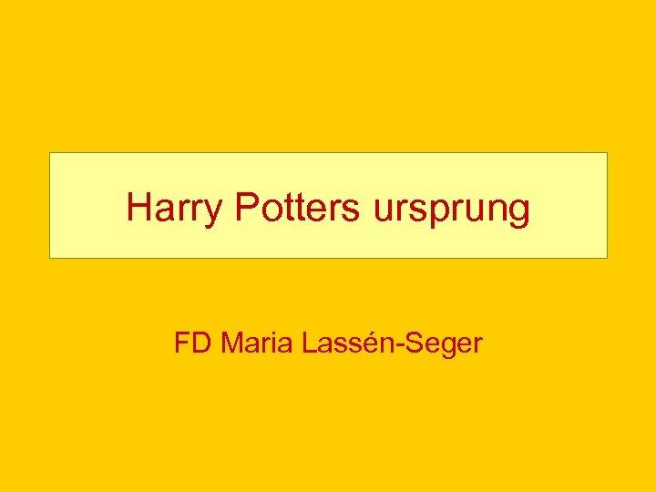 Harry Potters ursprung FD Maria Lassén-Seger
