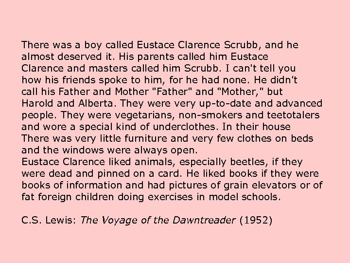 There was a boy called Eustace Clarence Scrubb, and he almost deserved it. His