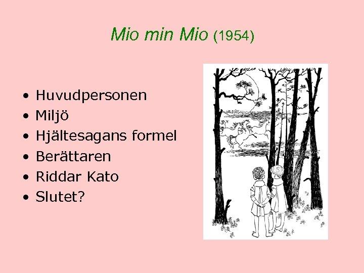 Mio min Mio (1954) • • • Huvudpersonen Miljö Hjältesagans formel Berättaren Riddar Kato
