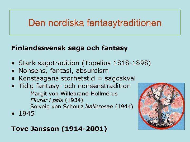 Den nordiska fantasytraditionen Finlandssvensk saga och fantasy • • Stark sagotradition (Topelius 1818 -1898)