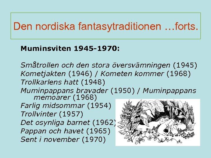 Den nordiska fantasytraditionen …forts. Muminsviten 1945 -1970: Småtrollen och den stora översvämningen (1945) Kometjakten