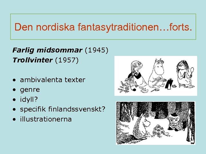 Den nordiska fantasytraditionen…forts. Farlig midsommar (1945) Trollvinter (1957) • • • ambivalenta texter genre