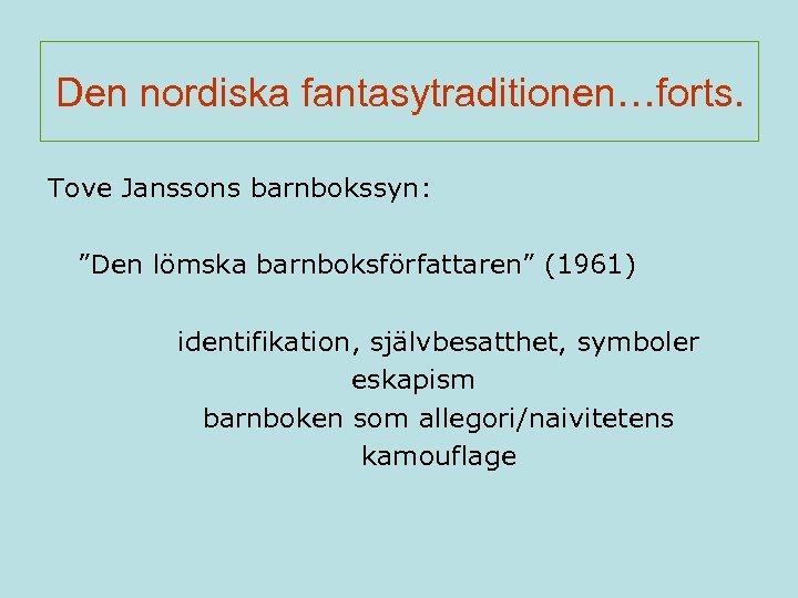 """Den nordiska fantasytraditionen…forts. Tove Janssons barnbokssyn: """"Den lömska barnboksförfattaren"""" (1961) identifikation, självbesatthet, symboler eskapism"""